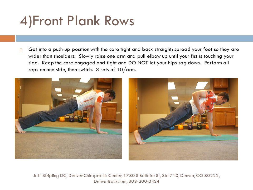 4)Front Plank Rows Jeff Stripling DC, Denver Chiropractic Center, 1780 S Bellaire St, Ste 710, Denver, CO 80222, DenverBack.com, 303-300-0424  Get in