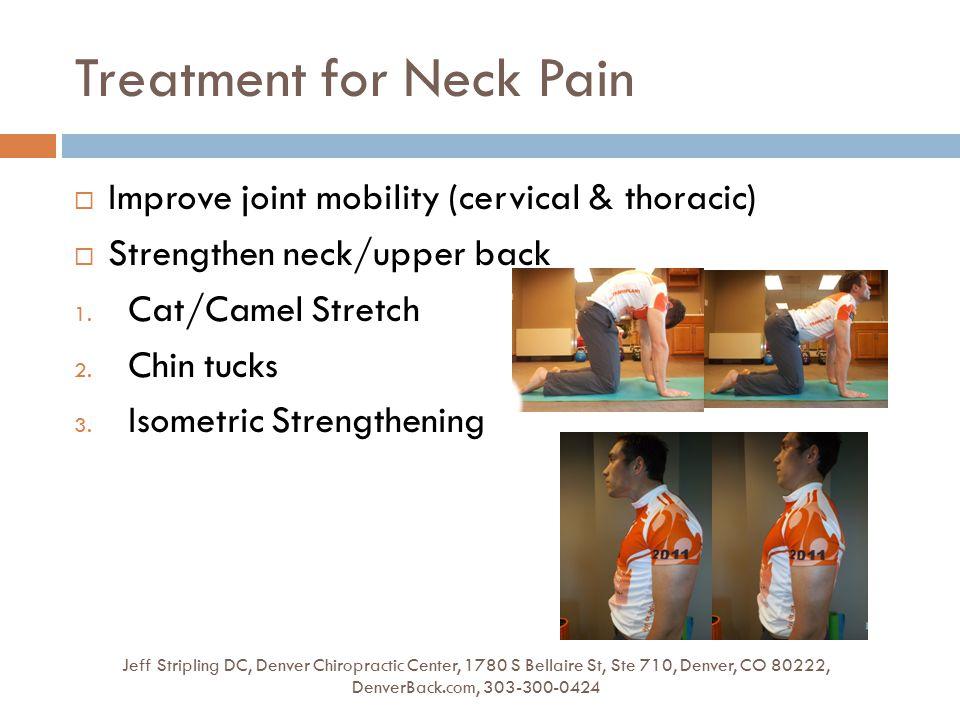 Treatment for Neck Pain Jeff Stripling DC, Denver Chiropractic Center, 1780 S Bellaire St, Ste 710, Denver, CO 80222, DenverBack.com, 303-300-0424  Improve joint mobility (cervical & thoracic)  Strengthen neck/upper back 1.