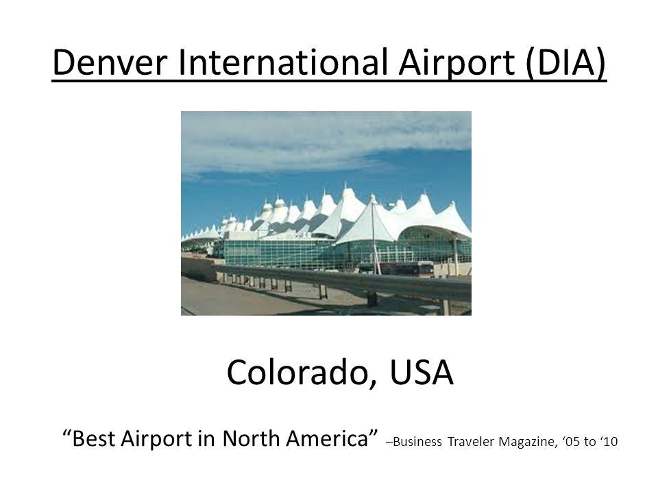 "Denver International Airport (DIA) Colorado, USA ""Best Airport in North America"" –Business Traveler Magazine, '05 to '10"