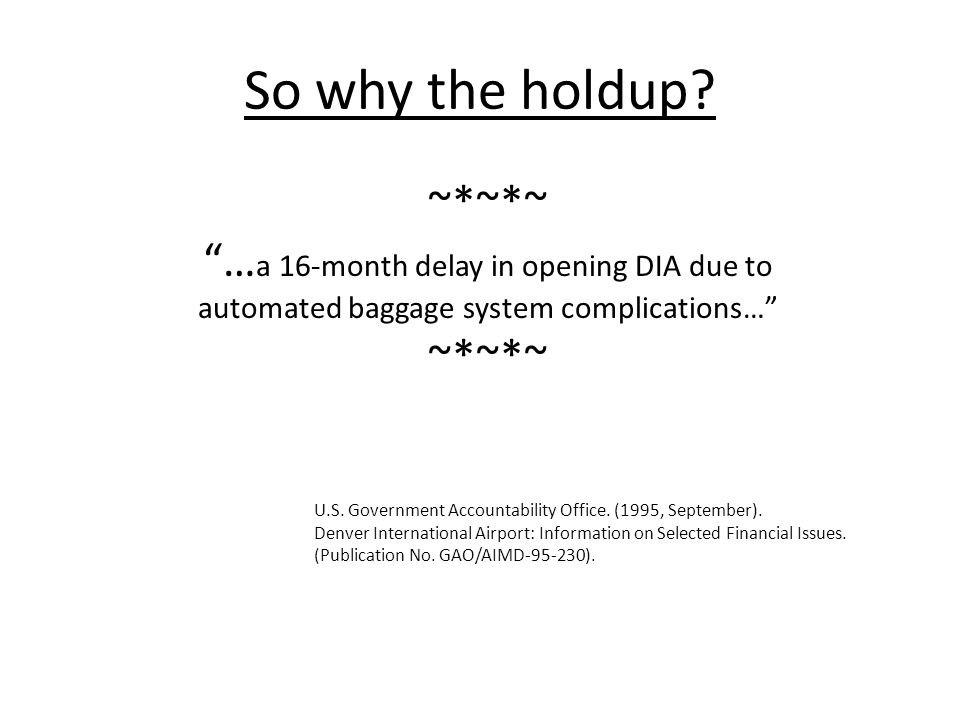 """So why the holdup? ~*~*~ """"… a 16-month delay in opening DIA due to automated baggage system complications…"""" ~*~*~ U.S. Government Accountability Offic"""