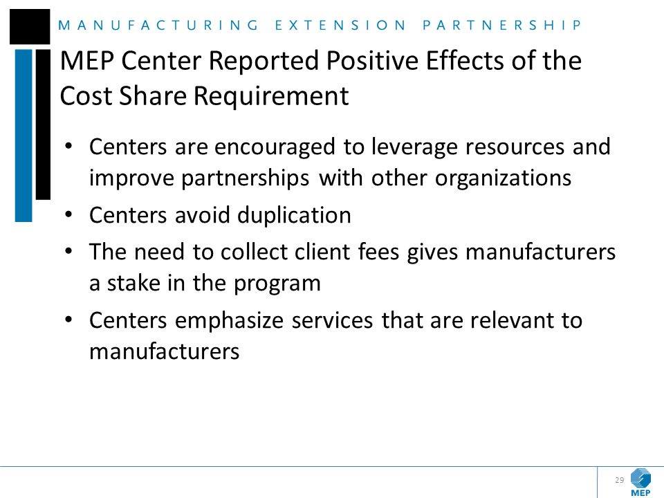 MEP Center Reported Positive Effects of the Cost Share Requirement Centers are encouraged to leverage resources and improve partnerships with other or