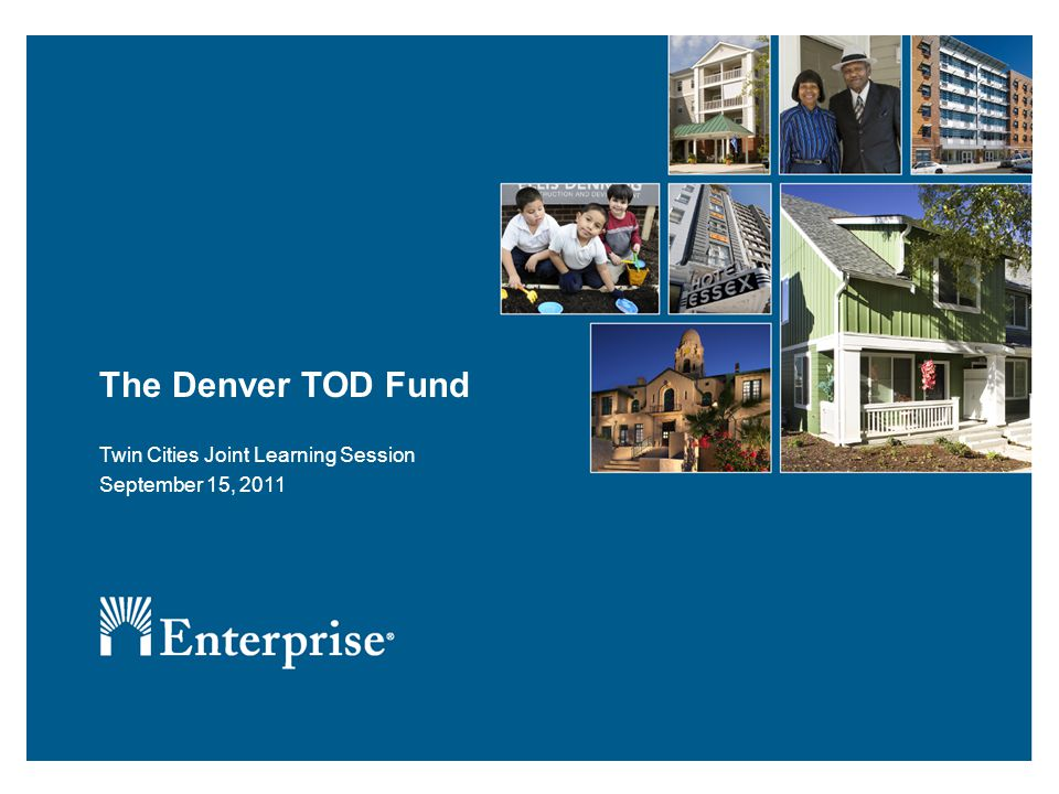 The Denver TOD Fund Twin Cities Joint Learning Session September 15, 2011