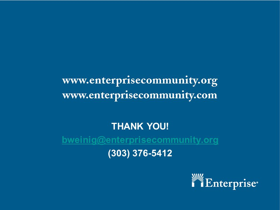 THANK YOU! bweinig@enterprisecommunity.org (303) 376-5412