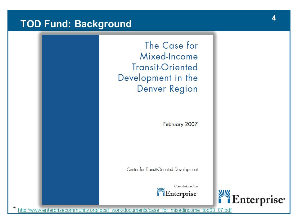 4 * http://www.enterprisecommunity.org/local_work/documents/case_for_mixedincome_tod03_07.pdf http://www.enterprisecommunity.org/local_work/documents/case_for_mixedincome_tod03_07.pdf 4