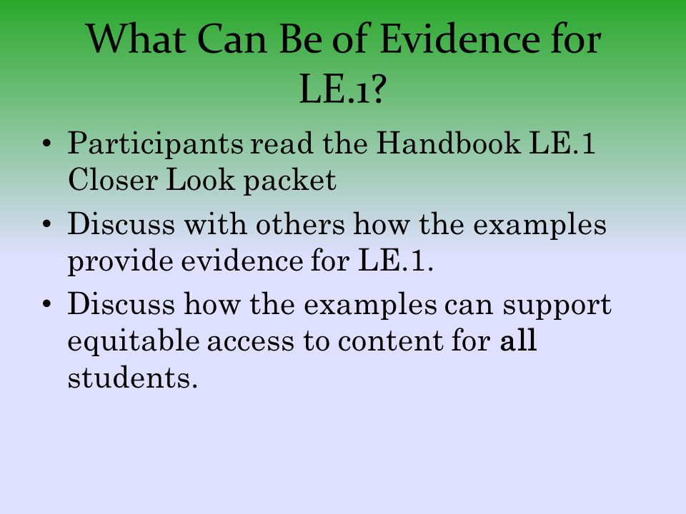 What Can Be of Evidence for LE.1? Participants read the Handbook LE.1 Closer Look packet Discuss with others how the examples provide evidence for LE.
