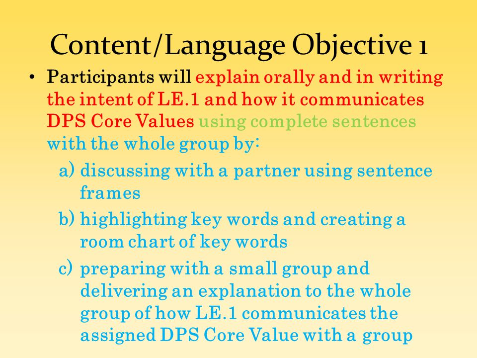 Content/Language Objective 1 Participants will explain orally and in writing the intent of LE.1 and how it communicates DPS Core Values using complete