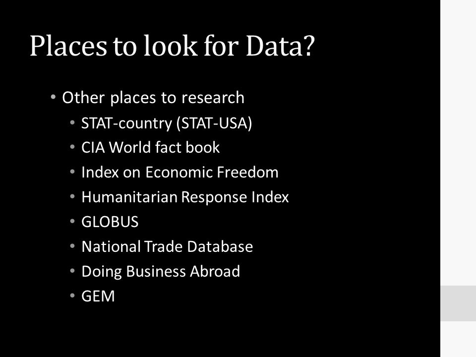 Places to look for Data? Other places to research STAT-country (STAT-USA) CIA World fact book Index on Economic Freedom Humanitarian Response Index GL