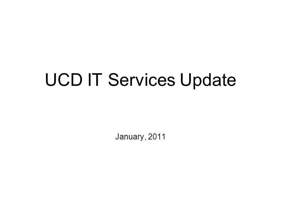 UCD IT Services Update January, 2011