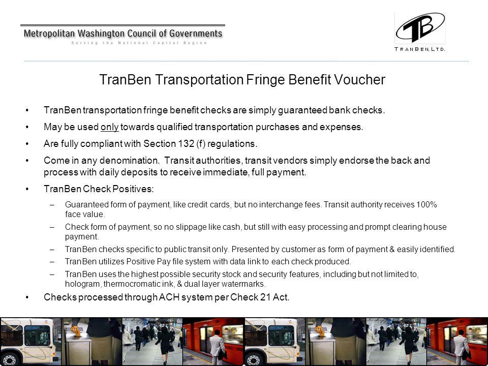 TranBen Transportation Fringe Benefit Voucher TranBen transportation fringe benefit checks are simply guaranteed bank checks.
