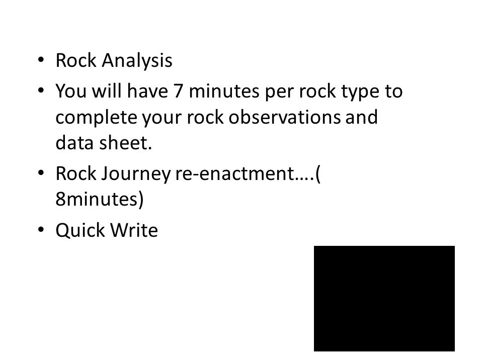 Rock Analysis You will have 7 minutes per rock type to complete your rock observations and data sheet.