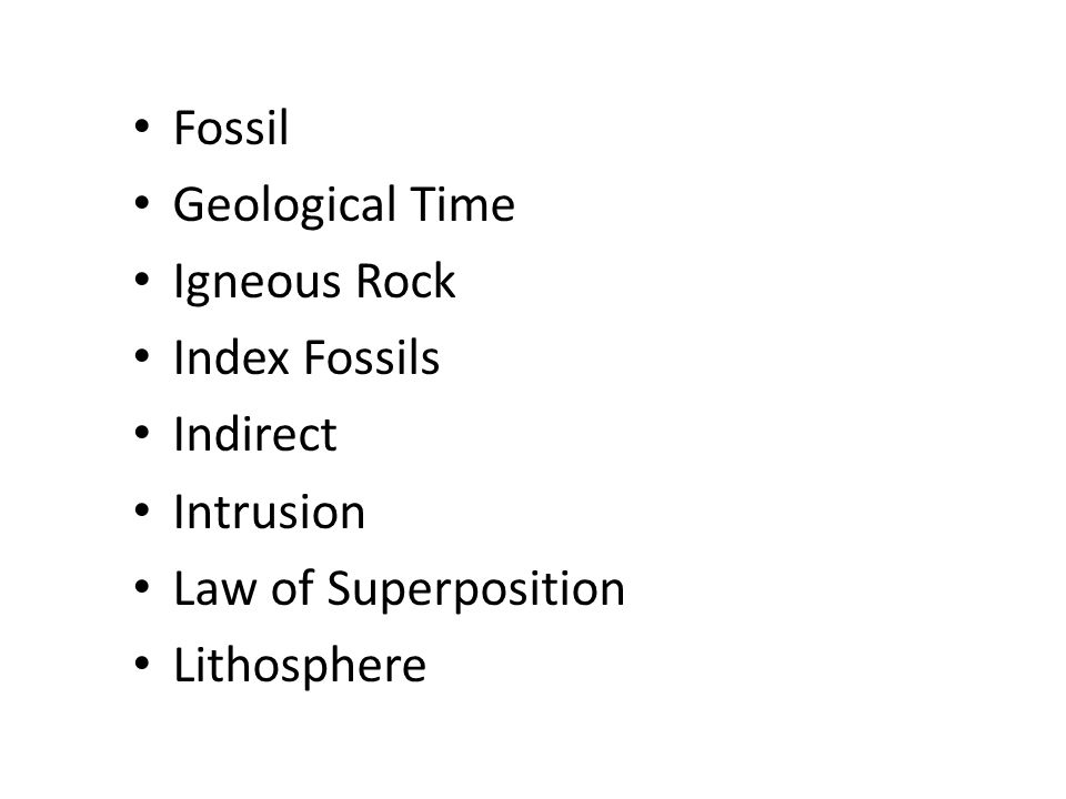 Fossil Geological Time Igneous Rock Index Fossils Indirect Intrusion Law of Superposition Lithosphere