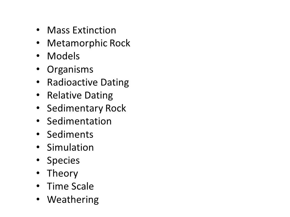 Mass Extinction Metamorphic Rock Models Organisms Radioactive Dating Relative Dating Sedimentary Rock Sedimentation Sediments Simulation Species Theory Time Scale Weathering