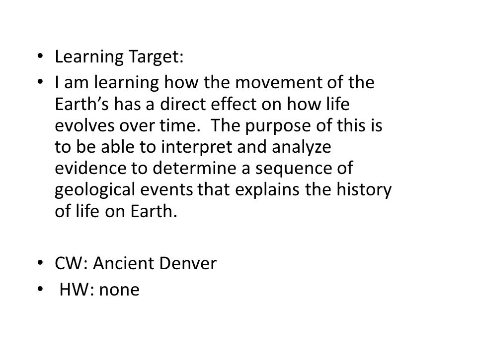 Learning Target: I am learning how the movement of the Earth's has a direct effect on how life evolves over time.