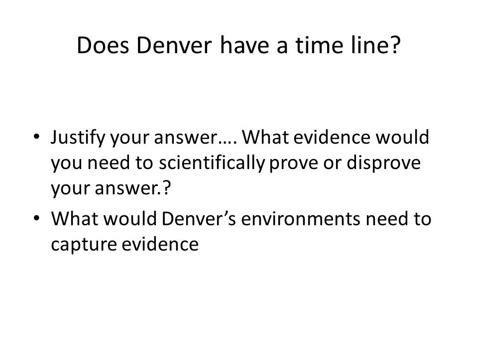 Does Denver have a time line. Justify your answer….