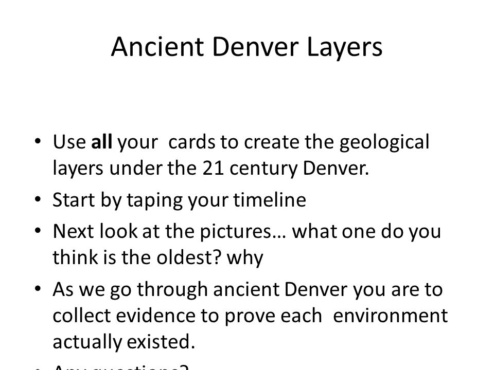 Ancient Denver Layers Use all your cards to create the geological layers under the 21 century Denver.