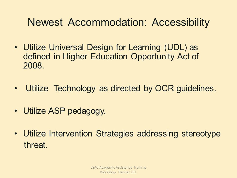 Newest Accommodation: Accessibility Utilize Universal Design for Learning (UDL) as defined in Higher Education Opportunity Act of 2008.