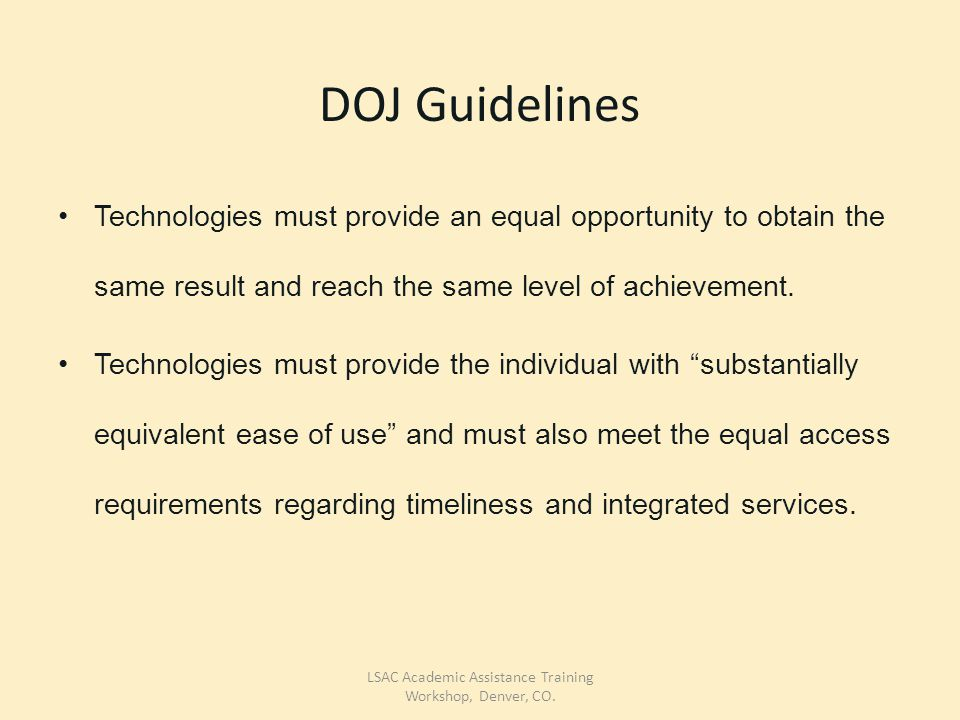 DOJ Guidelines Technologies must provide an equal opportunity to obtain the same result and reach the same level of achievement.