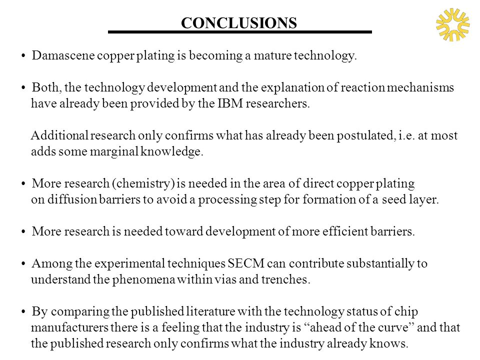 CONCLUSIONS Damascene copper plating is becoming a mature technology.