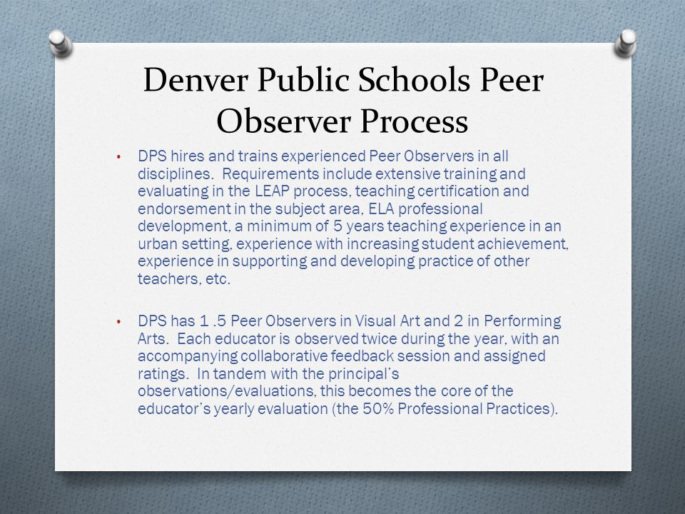 Denver Public Schools Peer Observer Process DPS hires and trains experienced Peer Observers in all disciplines.