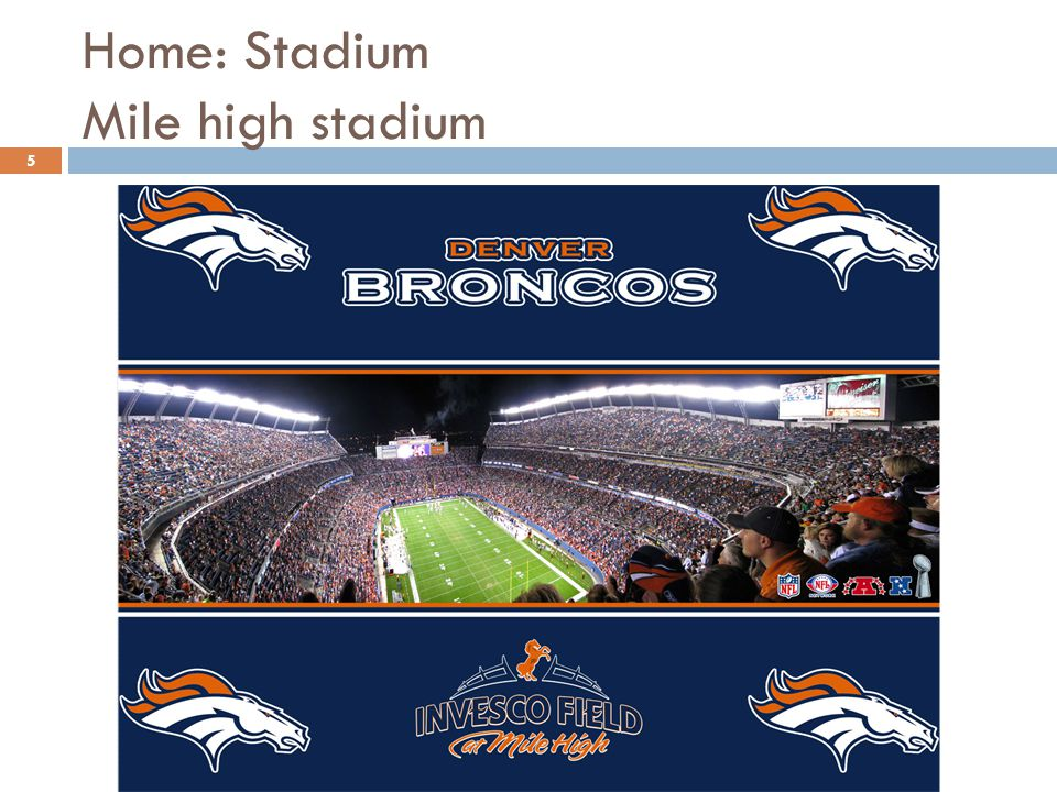 Home: Stadium Mile high stadium 5