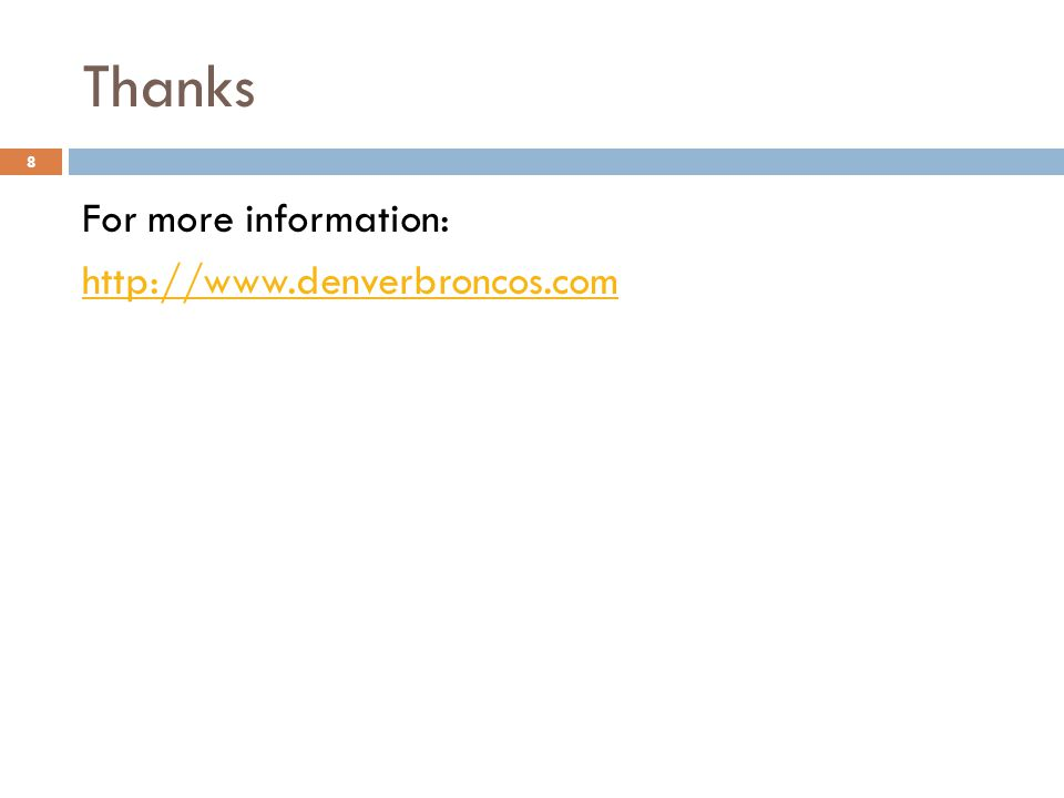 Thanks 8 For more information: http://www.denverbroncos.com
