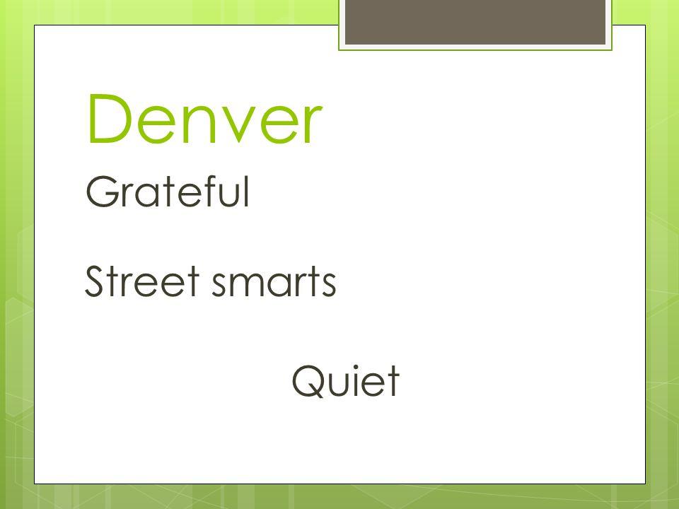 Denver Grateful Street smarts Quiet