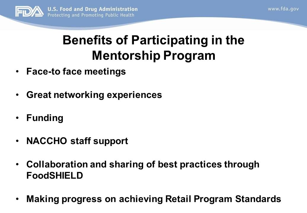 Face-to face meetings Great networking experiences Funding NACCHO staff support Collaboration and sharing of best practices through FoodSHIELD Making progress on achieving Retail Program Standards Benefits of Participating in the Mentorship Program