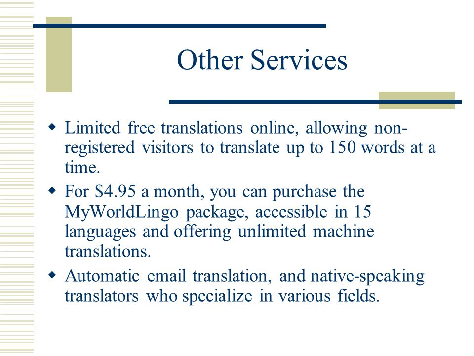 Other Services  Limited free translations online, allowing non- registered visitors to translate up to 150 words at a time.