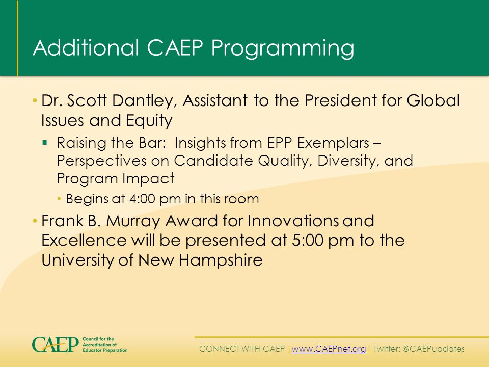 CONNECT WITH CAEP | www.CAEPnet.org| Twitter: @CAEPupdates www.CAEPnet.org Additional CAEP Programming Dr.