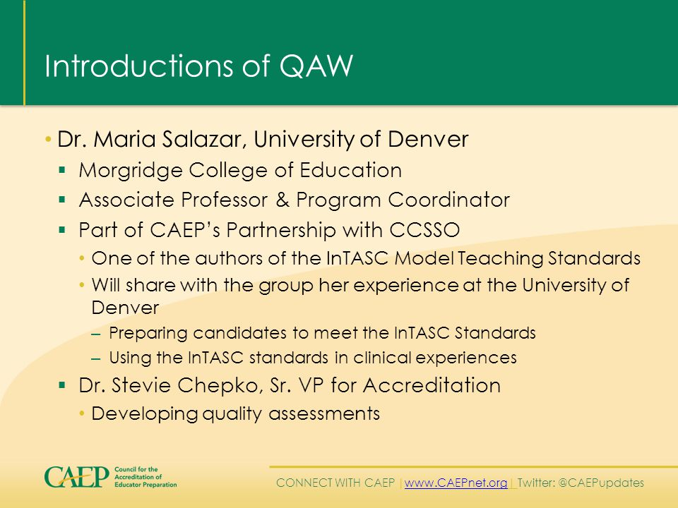 CONNECT WITH CAEP | www.CAEPnet.org| Twitter: @CAEPupdates www.CAEPnet.org Introductions of QAW Dr.