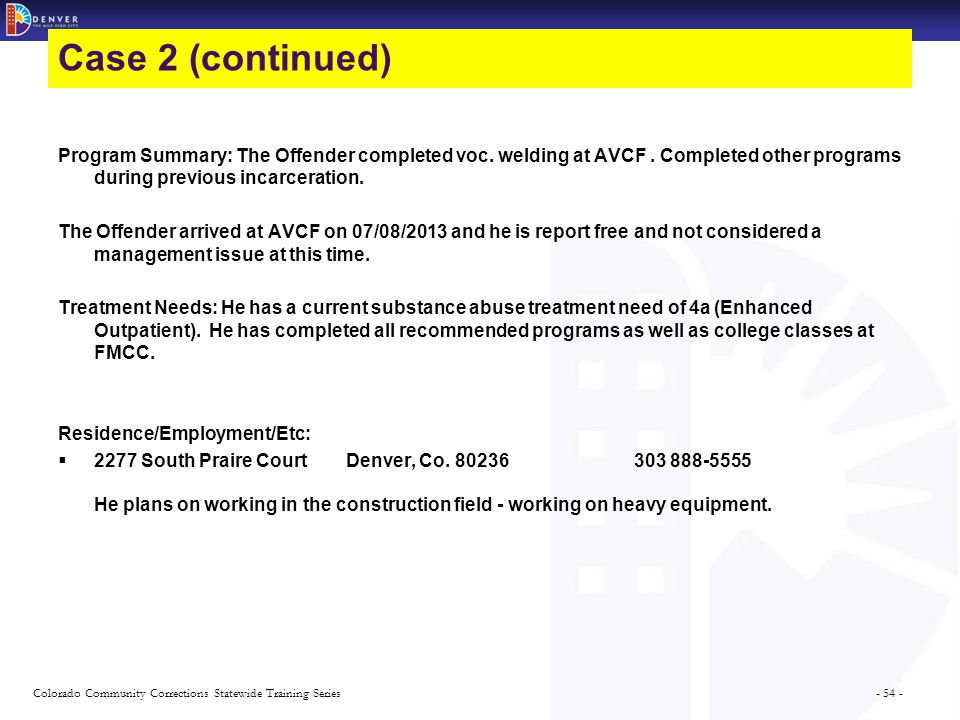 - 54 -Colorado Community Corrections Statewide Training Series Program Summary: The Offender completed voc. welding at AVCF. Completed other programs
