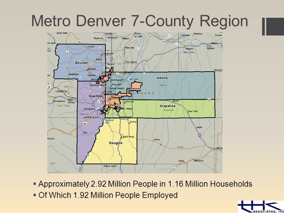 Metro Denver 7-County Region  Approximately 2.92 Million People in 1.16 Million Households  Of Which 1.92 Million People Employed