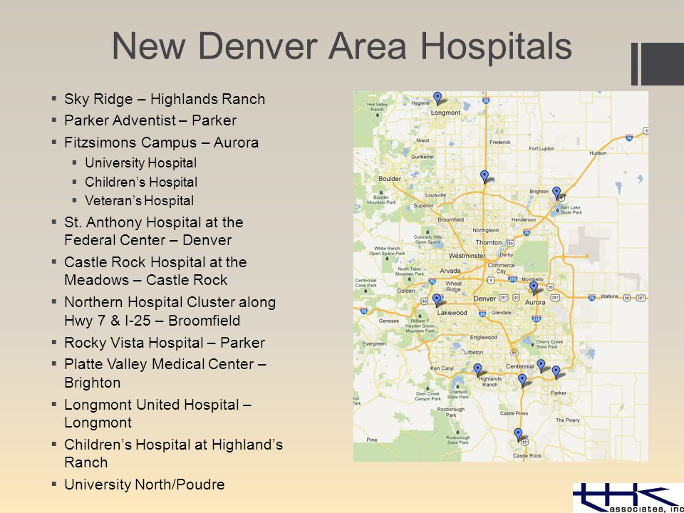 New Denver Area Hospitals  Sky Ridge – Highlands Ranch  Parker Adventist – Parker  Fitzsimons Campus – Aurora  University Hospital  Children's Hospital  Veteran's Hospital  St.