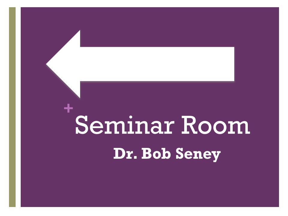 + Seminar Room Dr. Bob Seney