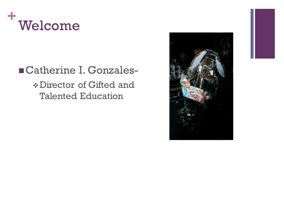 + Welcome Catherine I. Gonzales-  Director of Gifted and Talented Education
