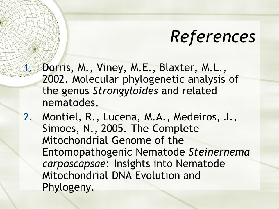 References 1. Dorris, M., Viney, M.E., Blaxter, M.L., 2002. Molecular phylogenetic analysis of the genus Strongyloides and related nematodes. 2. Monti