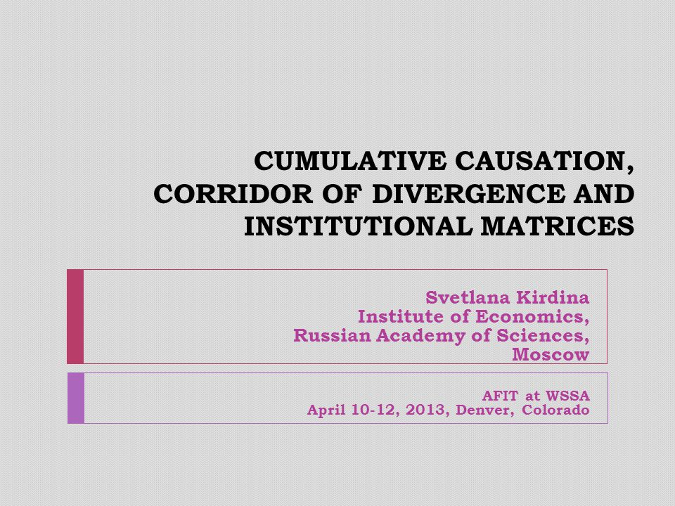 The main idea of the paper AFIT, Denver, Colorado, April 10, 20132  Is to develop Veblenian ideas of cumulative causation as well as Marxian historical materialism to explain the permanent dichotomy of social and economic systems in the world.