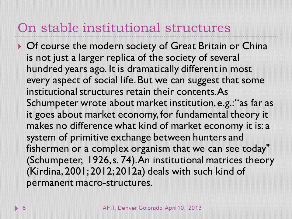 On stable institutional structures AFIT, Denver, Colorado, April 10, 20136  Of course the modern society of Great Britain or China is not just a larger replica of the society of several hundred years ago.