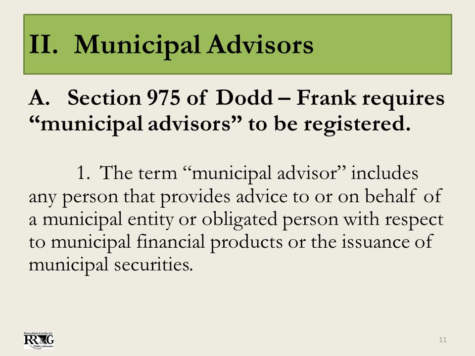 "II. Municipal Advisors A.Section 975 of Dodd – Frank requires ""municipal advisors"" to be registered. 1.The term ""municipal advisor"" includes any perso"