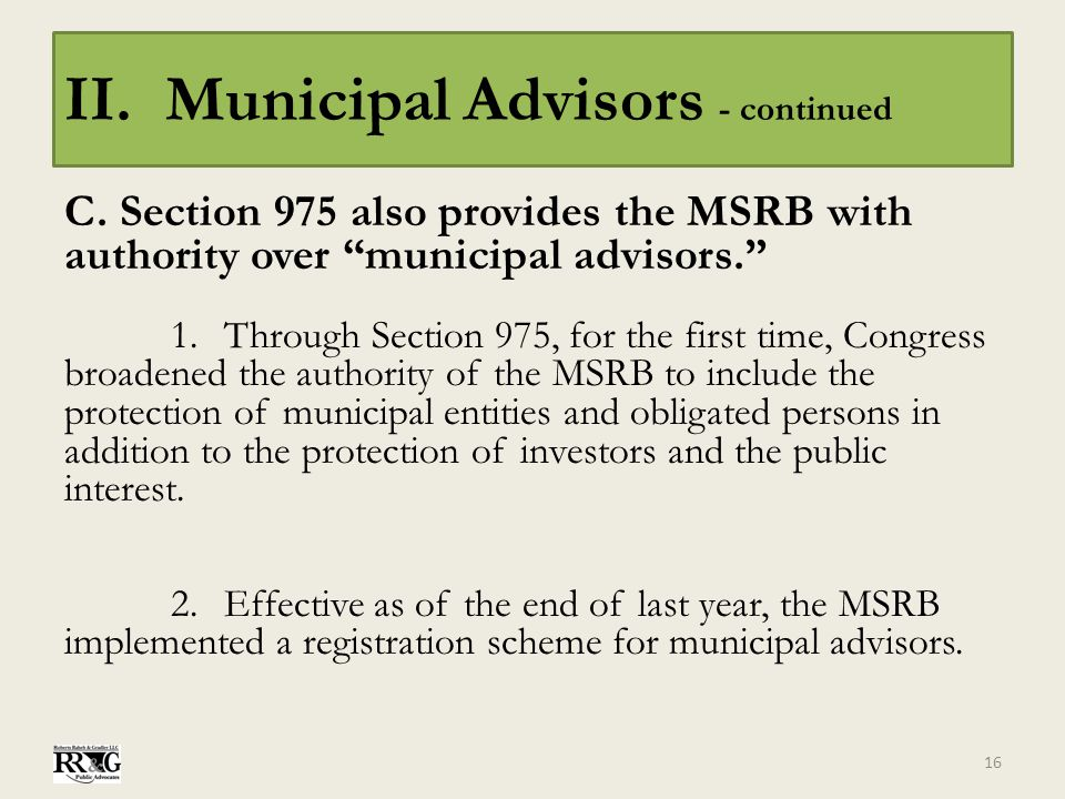 "II. Municipal Advisors - continued C. Section 975 also provides the MSRB with authority over ""municipal advisors."" 1.Through Section 975, for the firs"