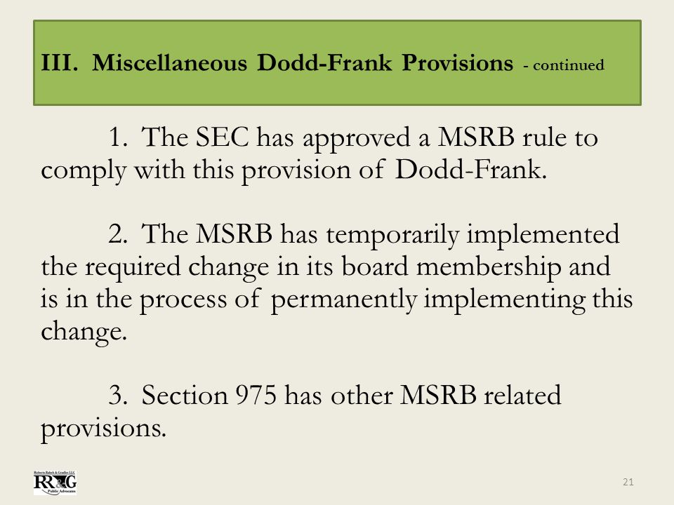 III. Miscellaneous Dodd-Frank Provisions - continued 1.The SEC has approved a MSRB rule to comply with this provision of Dodd-Frank. 2.The MSRB has te