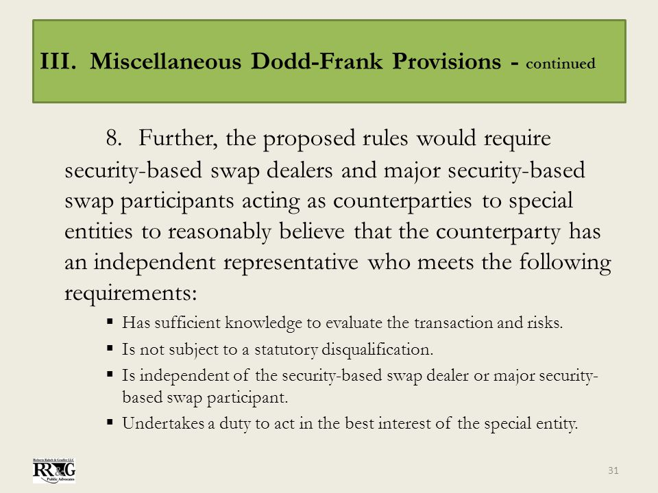 III. Miscellaneous Dodd-Frank Provisions - continued 8.Further, the proposed rules would require security-based swap dealers and major security-based