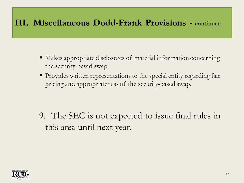 III. Miscellaneous Dodd-Frank Provisions - continued  Makes appropriate disclosures of material information concerning the security-based swap.  Pro