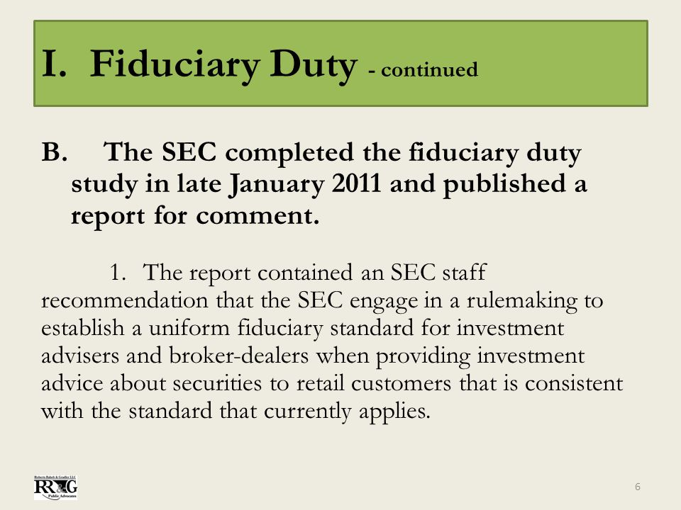 I. Fiduciary Duty - continued B. The SEC completed the fiduciary duty study in late January 2011 and published a report for comment. 1.The report cont