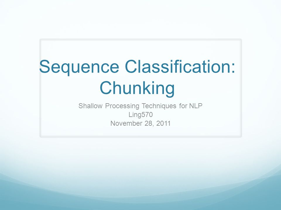 Sequence Classification: Chunking Shallow Processing Techniques for NLP Ling570 November 28, 2011