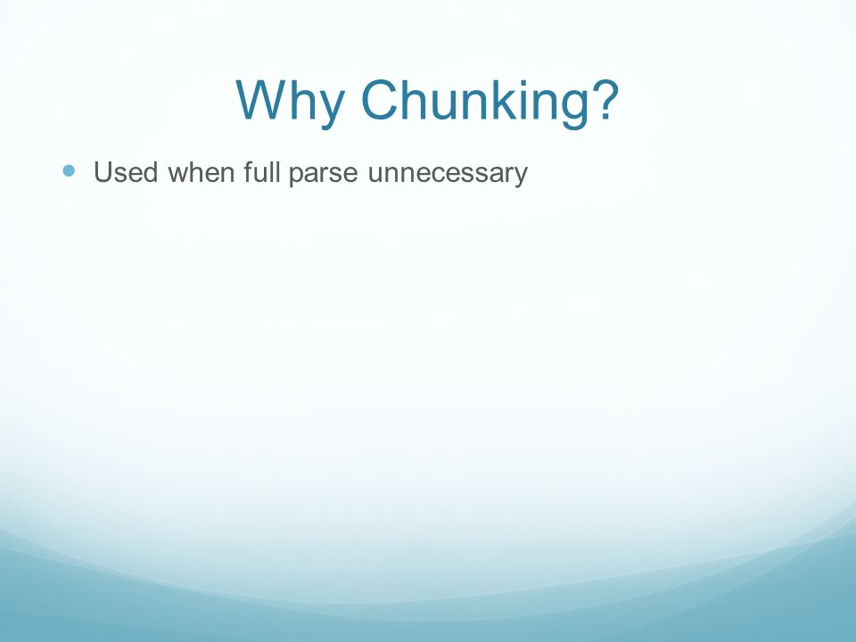 Why Chunking Used when full parse unnecessary