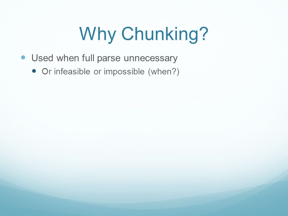 Why Chunking Used when full parse unnecessary Or infeasible or impossible (when )