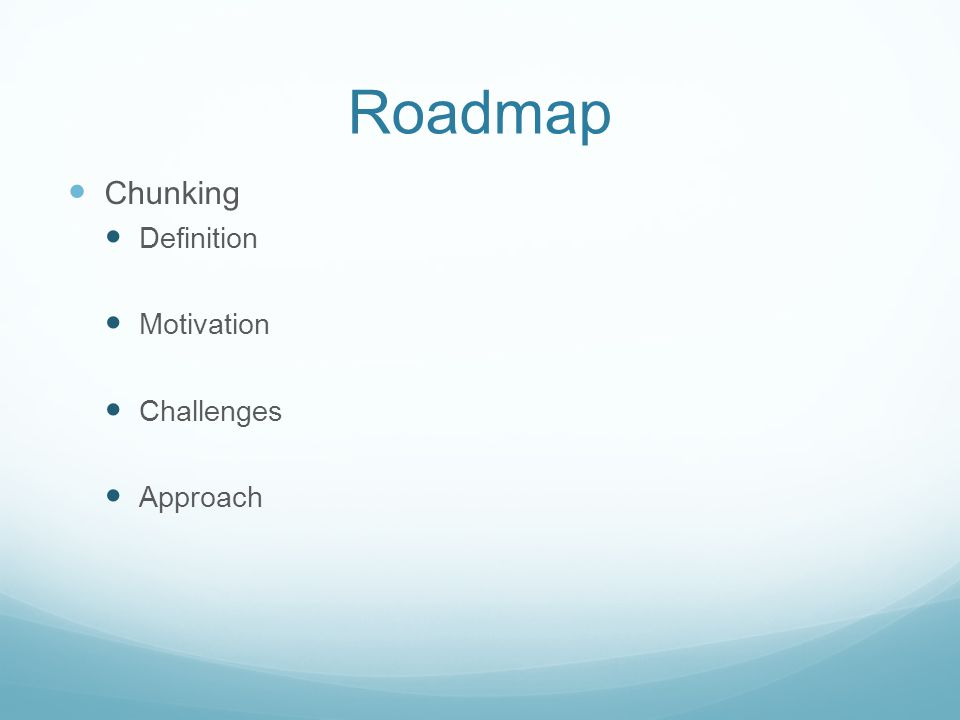 Roadmap Chunking Definition Motivation Challenges Approach