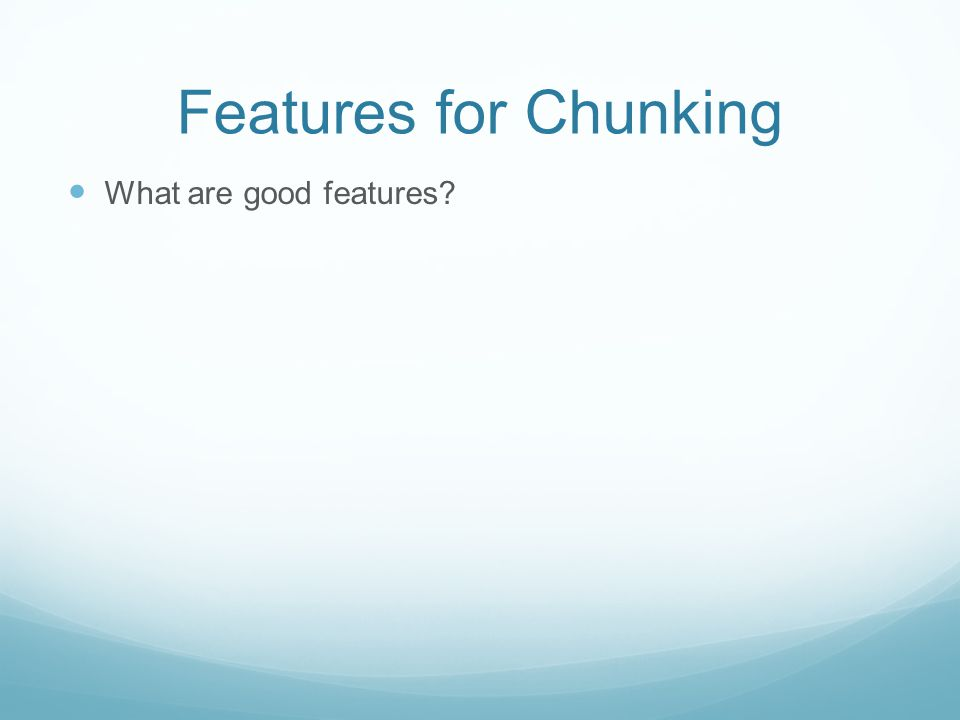 Features for Chunking What are good features
