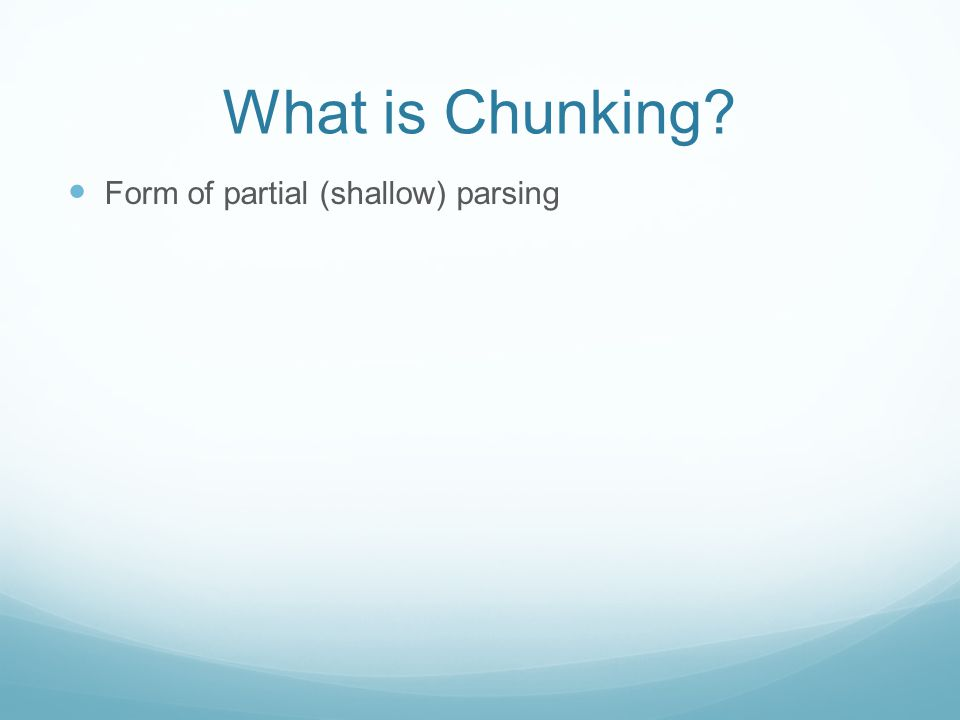 What is Chunking Form of partial (shallow) parsing